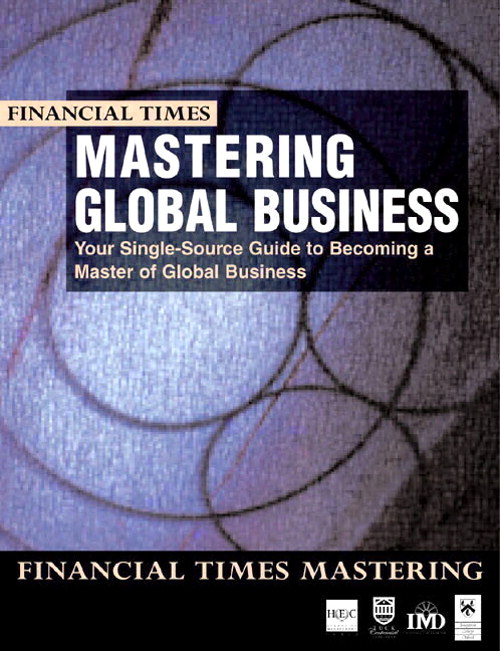 Mastering Global Business: your single source guide to becoming a master of global business