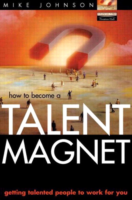 Talent Magnet: Getting talented people to work for you