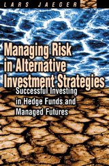Managing Risk in Alternative Investment Strategies: Successful Investing in Hedge Funds and Managed Futures