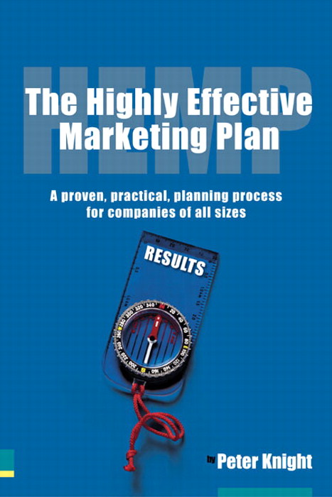 The Highly Effective Marketing Plan (HEMP): A proven, practical, planning process for companies of all sizes