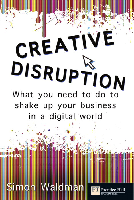 Creative Disruption: What you need to do to shake up your business in a digital world