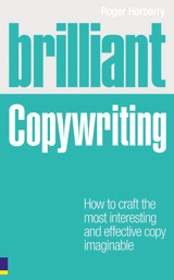 Brilliant Copywriting: How to craft the most interesting and effective copy imaginable