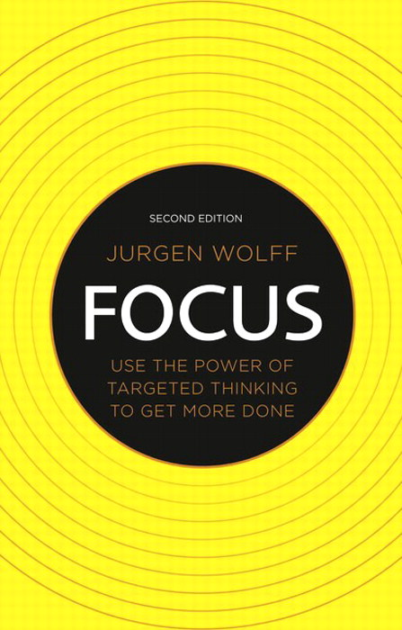 Focus: Use the power of targeted thinking to get more done, 2nd Edition