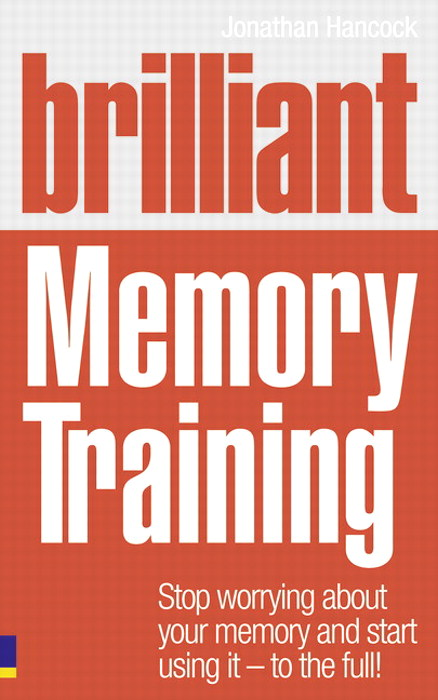 Brilliant Memory Training: Stop worrying about your memory and start using it - to the full!