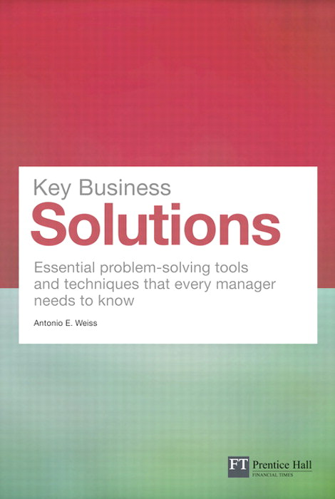 Key Business Solutions: Essential problem-solving tools and techniques that every manager needs to know