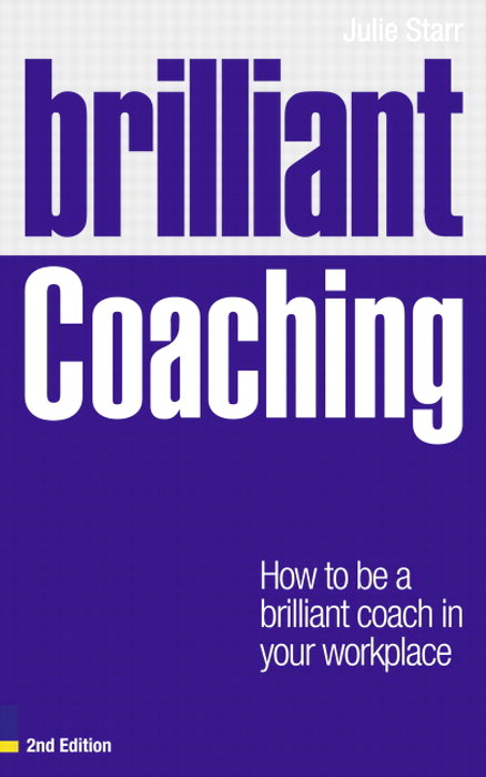 Brilliant Coaching 2e: How to be a brilliant coach in your workplace, 2nd Edition