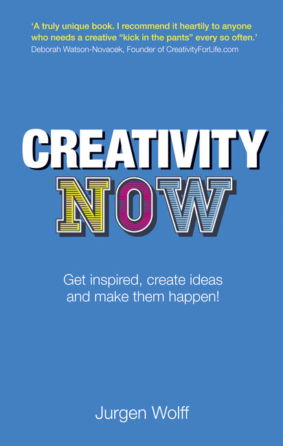 Creativity Now: Get inspired, create ideas and make them happen!, 2nd Edition