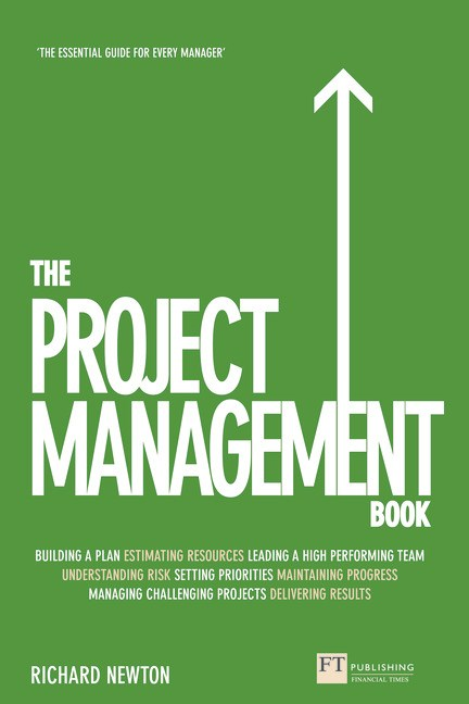 The Project Management Book: How to Manage Your Projects To Deliver Outstanding Results