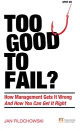 Too Good To Fail? PDF eBook: How Management Gets It Wrong And How You Can Get It Right