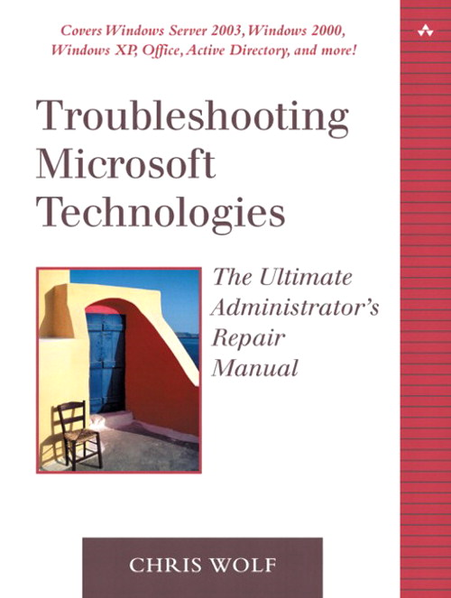 Troubleshooting Microsoft Technologies: The Ultimate Administrator's Repair Manual