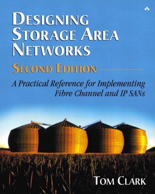 Designing Storage Area Networks: A Practical Reference for Implementing Fibre Channel and IP SANs, 2nd Edition