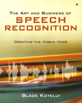 Art and Business of Speech Recognition, The: Creating the Noble Voice