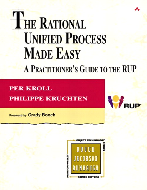 Rational Unified Process Made Easy, The: A Practitioner's Guide to the RUP: A Practitioner's Guide to the RUP