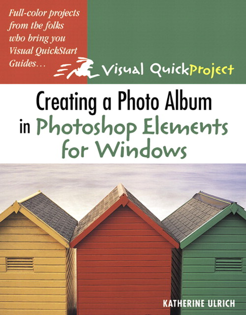 Creating a Photo Album in Photoshop Elements for Windows: Visual QuickProject Guide