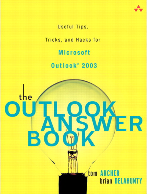 Outlook Answer Book, The: Useful Tips, Tricks, and Hacks for Microsoft Outlook 2003