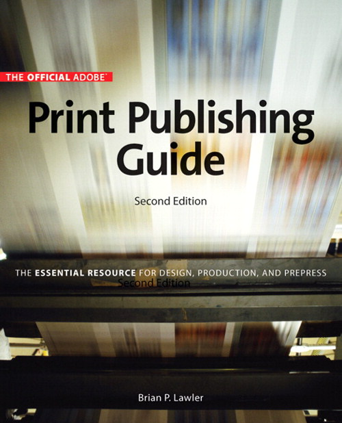 Official Adobe Print Publishing Guide, Second Edition: The Essential Resource for Design, Production, and Prepress, 2nd Edition