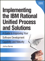 Implementing the IBM Rational Unified Process and Solutions: A Guide to Improving Your Software Development Capability and Maturity