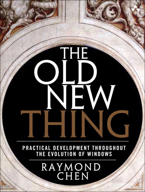 Old New Thing, The: Practical Development Throughout the Evolution of Windows