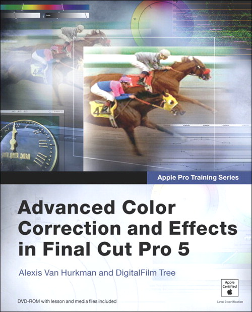 Apple Pro Training Series: Advanced Color Correction and Effects in Final Cut Pro 5
