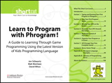 Learn to Program with Phrogram ! (Digital Short Cut): A Guide to Learning Through Game Programming Using the Latest Version of Kids Programming Language