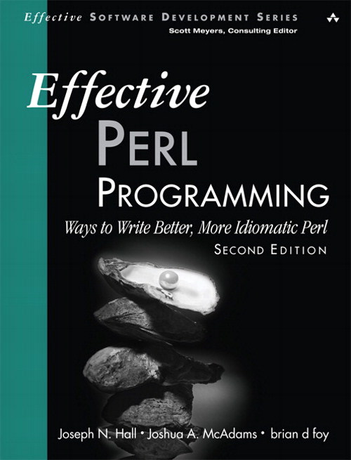 Effective Perl Programming: Ways to Write Better, More Idiomatic Perl, 2nd Edition
