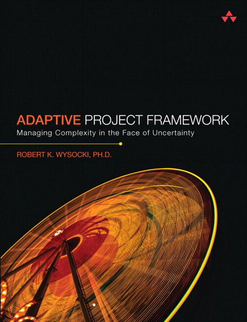 Adaptive Project Framework: Managing Complexity in the Face of Uncertainty