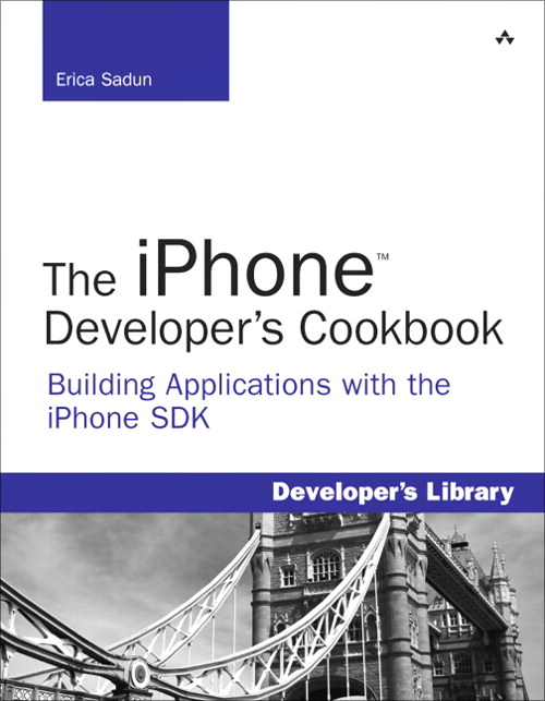 iPhone Developer's Cookbook, The: Building Applications with the iPhone SDK