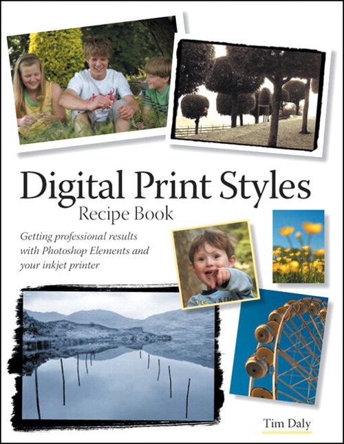 Digital Print Styles Recipe Book: Getting professional results with Photoshop Elements and your inkjet printer