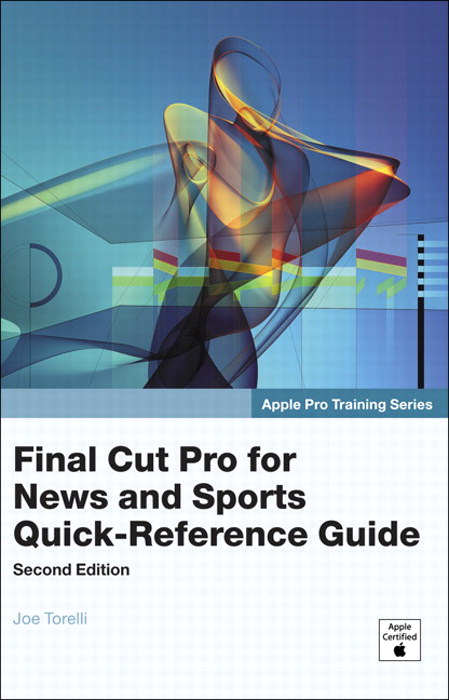 Apple Pro Training Series: Final Cut Pro for News and Sports Quick-Reference Guide, 2nd Edition