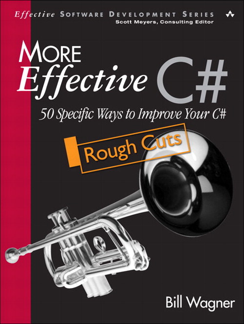More Effective C#: 50 Specific Ways to Improve Your C#, Rough Cuts