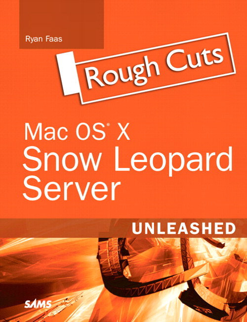 Mac OS X Snow Leopard Server Unleashed, Rough Cuts