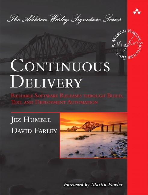Continuous Delivery: Reliable Software Releases through Build, Test, and Deployment Automation