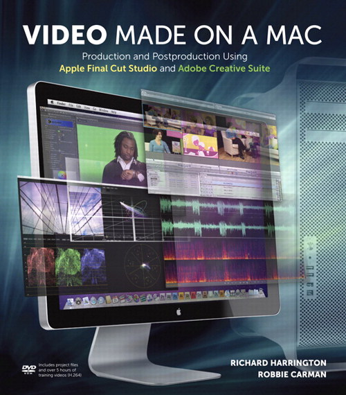 Video Made on a Mac: Production and Postproduction Using Apple Final Cut Studio and Adobe Creative Suite