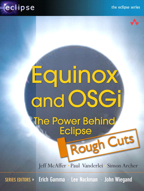 OSGi and Equinox: Creating Highly Modular Java Systems, Rough Cuts