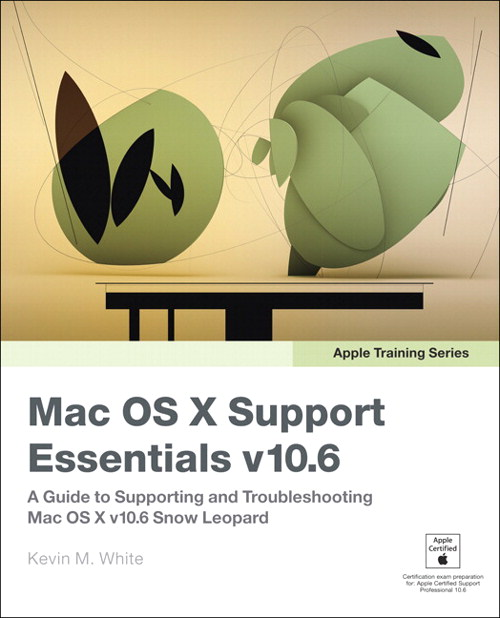 Apple Training Series: Mac OS X Support Essentials v10.6: A Guide to Supporting and Troubleshooting Mac OS X v10.6 Snow Leopard
