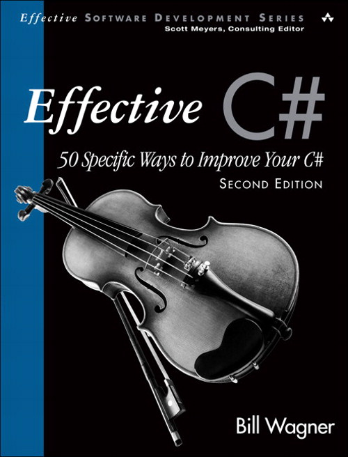 Effective C#  (Covers C# 4.0): 50 Specific Ways to Improve Your C#, 2nd Edition