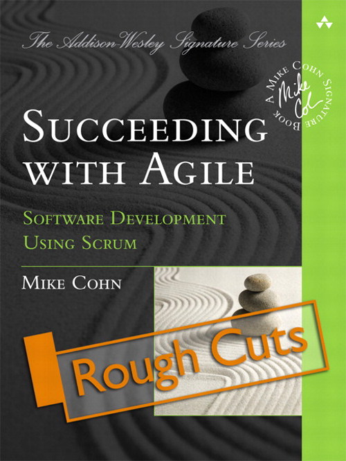 Succeeding with Agile: Software Development Using Scrum (Rough Cuts)