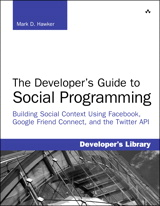 Developer's Guide to Social Programming: Building Social Context Using Facebook, Google Friend Connect, and the Twitter API, The