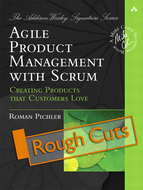 Agile Product Management with Scrum: Creating Products that Customers Love (Rough Cuts)