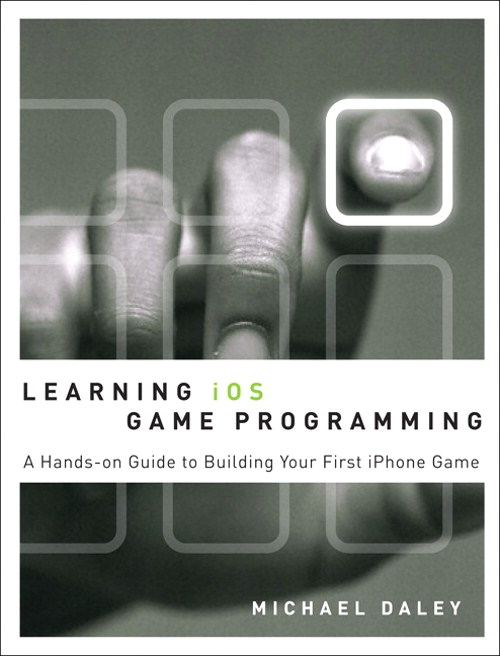 Learning iOS Game Programming: A Hands-On Guide to Building Your First iPhone Game