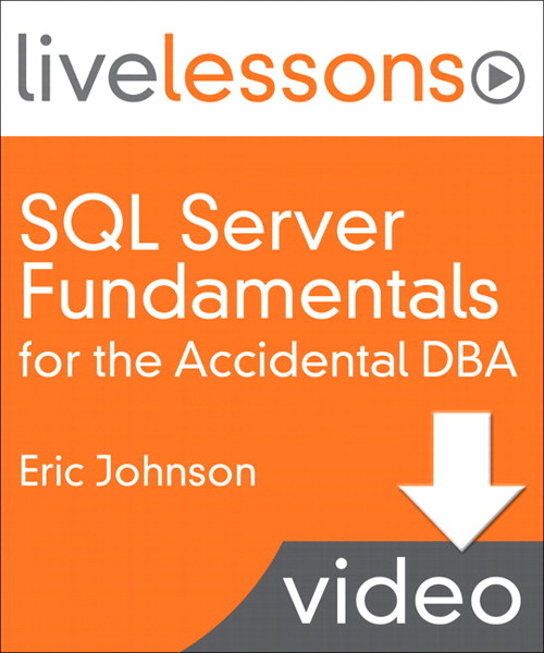 SQL Server Fundamentals for the Accidental DBA LiveLessons (Video Training): Section 6 Lesson 14: Backing Up Databases (Downloadable Version)