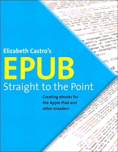 EPUB Straight to the Point: Creating ebooks for the Apple iPad and other ereaders