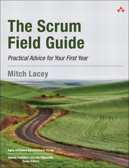 Scrum Field Guide, The: Practical Advice for Your First Year