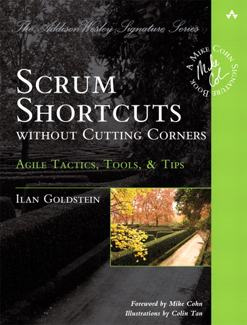 Scrum Shortcuts without Cutting Corners: Agile Tactics, Tools, & Tips