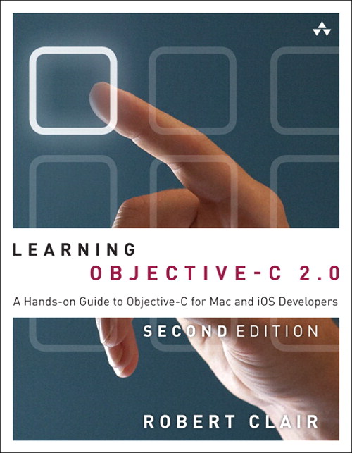 Learning Objective-C 2.0: A Hands-on Guide to Objective-C for Mac and iOS Developers, 2nd Edition