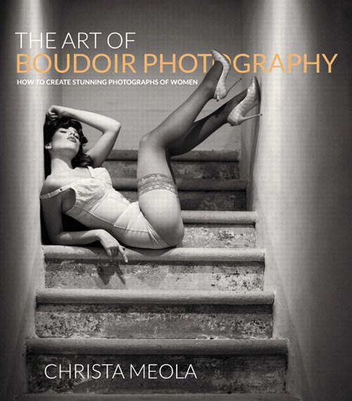 Art of Boudoir Photography, The: How to Create Stunning Photographs of Women