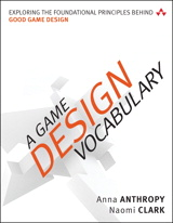 Game Design Vocabulary, A: Exploring the Foundational Principles Behind Good Game Design