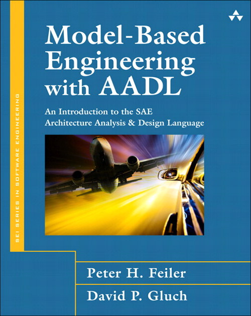Model-Based Engineering with AADL: An Introduction to the SAE Architecture Analysis & Design Language