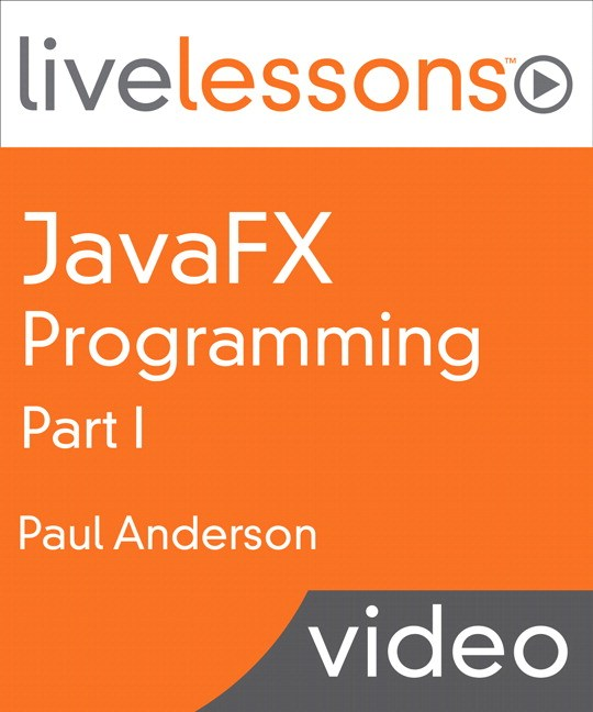JavaFX Programming LiveLessons, Part I (Video Training), Downloadable Version