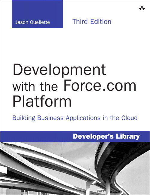 Development with the Force.com Platform: Building Business Applications in the Cloud, 3rd Edition